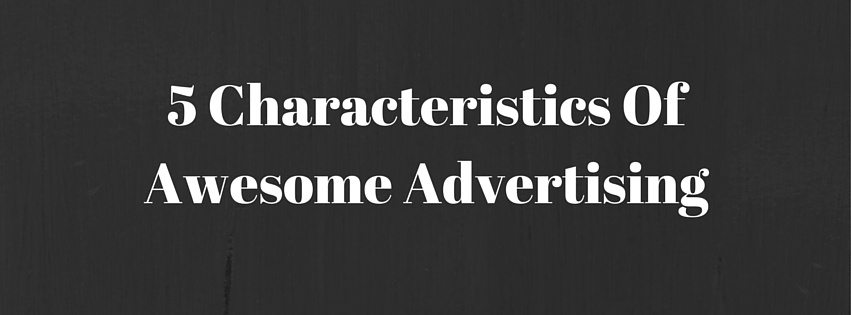 """Banner stating """"5 Characteristics of Awesome Advertising"""""""